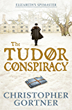 The Tudor Conspiracy: Elizabeth's Spymaster Two (Elizabeths Spymaster Book 2)