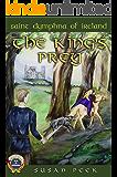 The King's Prey: Saint Dymphna of Ireland (God's Forgotten Friends: Lives of Little-known Saints)
