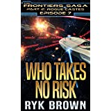 """Ep.#7 - """"Who Takes No Risk"""" (The Frontiers Saga - Part 2: Rogue Castes)"""