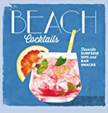 Beach Cocktails: Favorite Surfside Sips and Bar Snacks