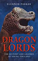 Dragon Lords: The History And Legends Of Viking