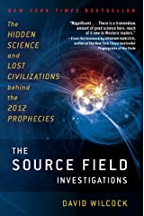 The Source Field Investigations: The Hidden Science and Lost Civilizations Behind the 2012 Prophecies Kindle Edition