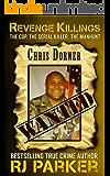 Revenge Killings: The Horrific True Story of LAPD Cop and Serial Killer, Chris Dorner (English Edition)
