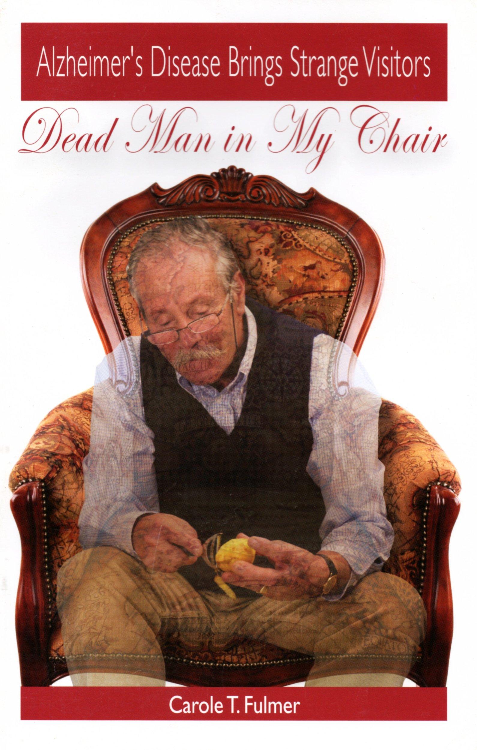 Download Dead Man In My Chair: Alzheimer's Disease Brings Strange Visitors pdf epub