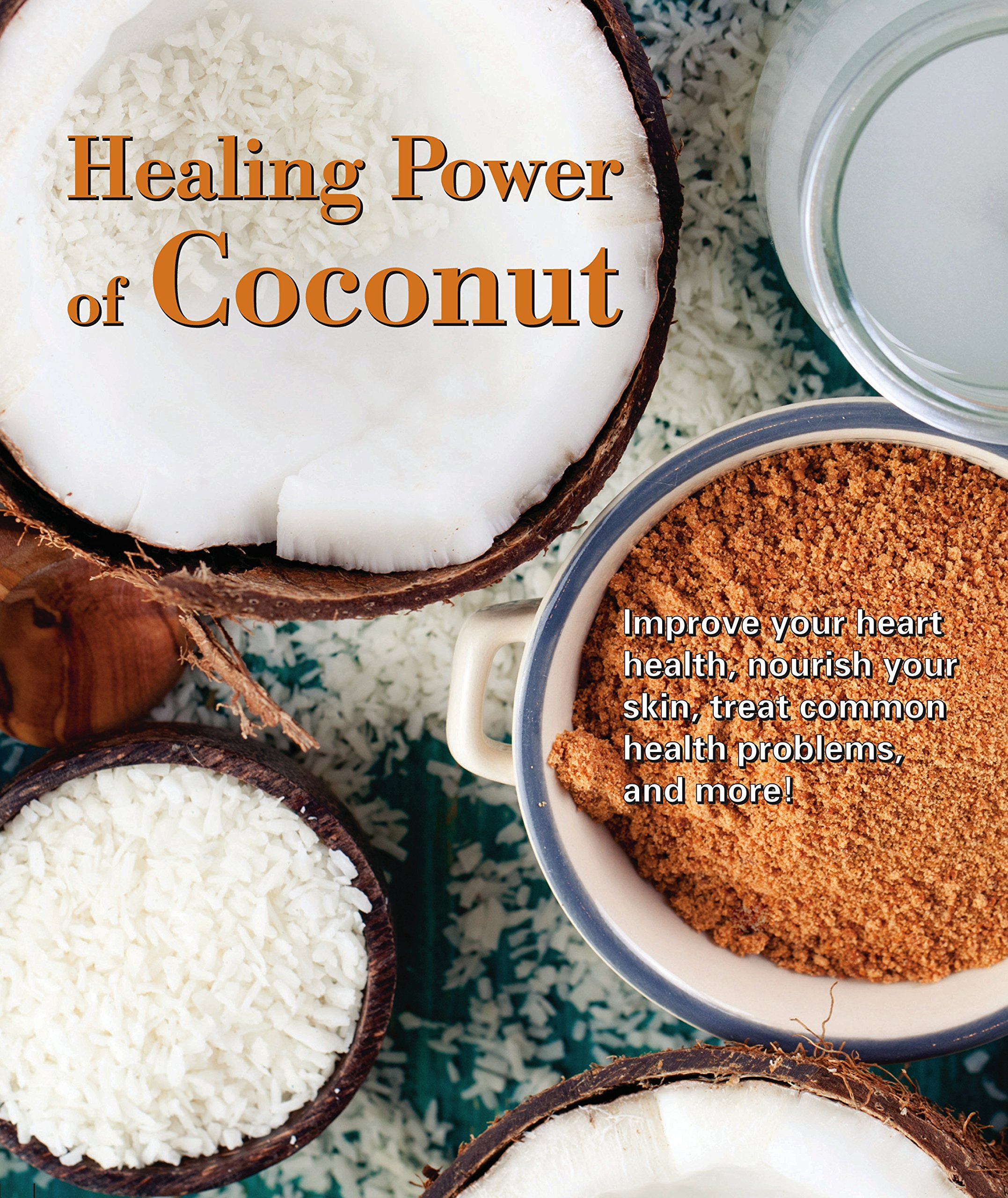 Healing Power of Coconut: Improve Your Heart Health, Nourish Your Skin, Treat Common Health Problems, and More! PDF