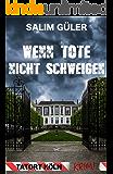 Wenn Tote nicht schweigen - Tatort Köln: Krimi (Köln Krimi 4)