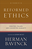 Reformed Ethics : Volume 1: Created, Fallen, and Converted Humanity
