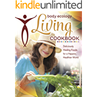 Body Ecology Living Cookbook: Deliciously Healing Foods for a Happier, Healthier World