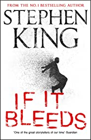 If It Bleeds: four irresistible new stories from the master, including the standalone sequel to THE OUTSIDER (English Editio