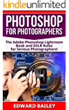 Photoshop for Photographers (2 in 1): The Adobe Photoshop Lightroom Book and DSLR Rules for Serious Photographers! (DSLR Photography for Beginners, DSLR CAMERAS, Digital Photography, Adobe Photoshop)