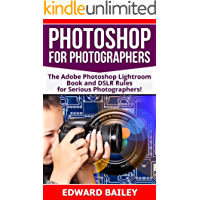 Photoshop for Photographers (2 in 1): The Adobe Photoshop Lightroom Book and DSLR Rules for Serious Photographers! (Cloud Computing - Web Graphics - Adobe Photoshop -  Darkroom & Processing)