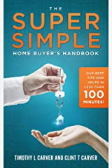 The Super Simple Home Buyer's Handbook: Our Best Tips and Helps in Less Than 100 Minutes Kindle Edition