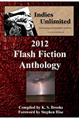 Indies Unlimited: 2012 Flash Fiction Anthology Kindle Edition
