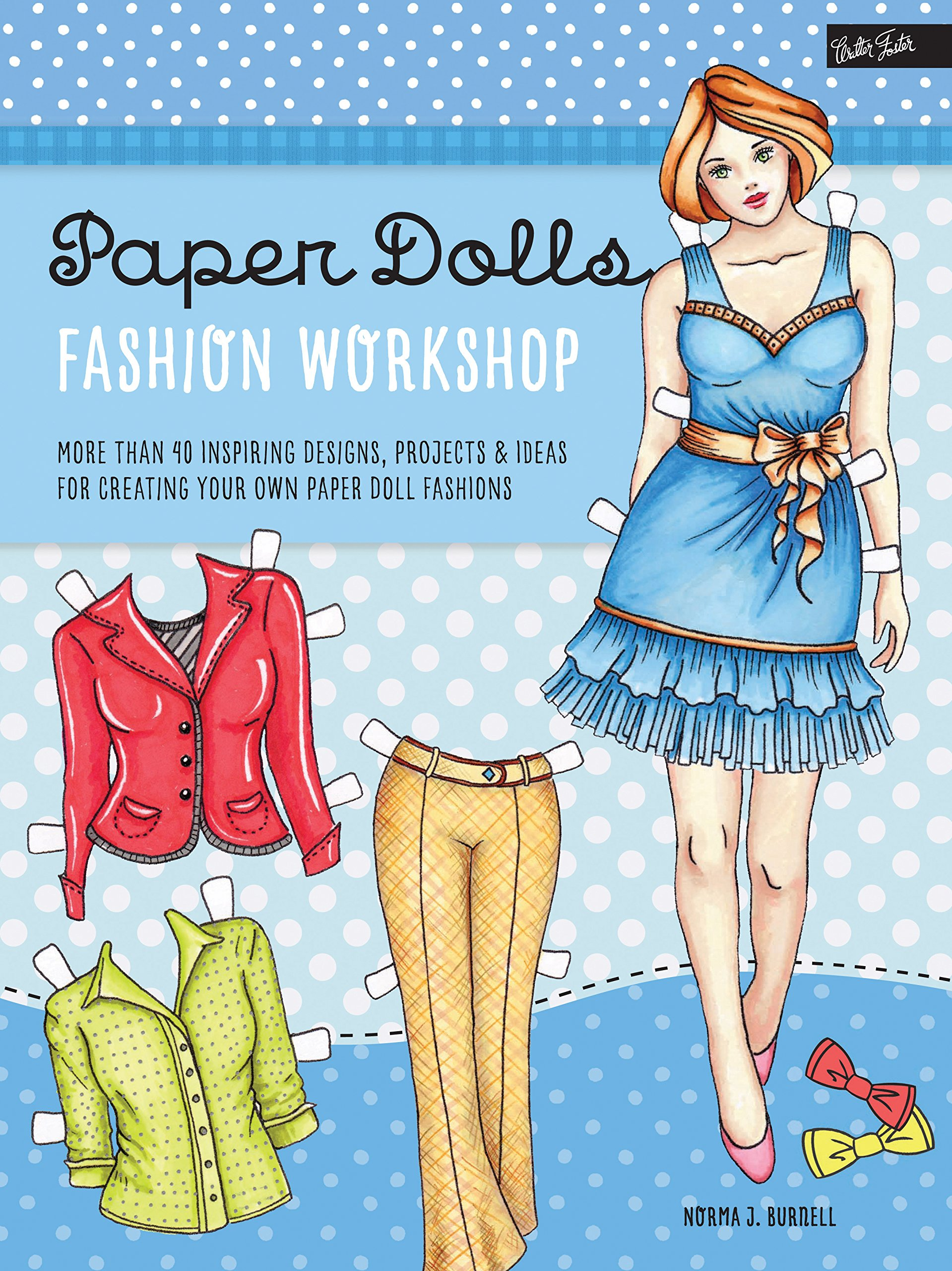 de475df4f7f Paper Dolls Fashion Workshop: More than 40 inspiring designs, projects &  ideas for creating your own paper doll fashions (Walter Foster Studio)  Paperback ...