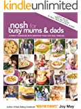 Nosh for Busy Mums and Dads - A Family Cookbook with Everyday Food for Real Families