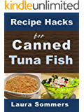 Recipe Hacks for Canned Tuna Fish (Cooking on a Budget Book 2)