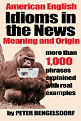 Idioms in the News - 1,000 phrases, real examples Kindle Edition
