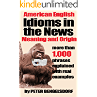 Idioms in the News - 1,000 phrases, real examples