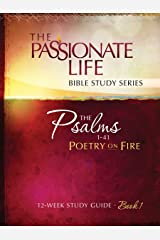 Psalms: Poetry on Fire Book One 12-week Study Guide: The Passionate Life Bible Study Series Kindle Edition