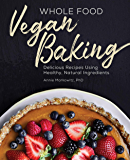 Whole Food Vegan Baking:  Delicious Recipes Using Healthy, Natural Ingredients (English Edition)