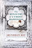 The Ministry of Utmost Happiness: Longlisted for the MAN BOOKER PRIZE 2017 and WOMEN'S PRIZE FOR FICTION 2018