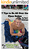 7 Tips to Be All Over the Place Online
