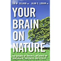Your Brain On Nature: The Science of Nature's Influence on Your Health, Happiness, and Vitality