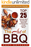 The Art of BBQ: Top 25 Smoking Meat Recipes For Traditional American Favorites And Other Creative Meals
