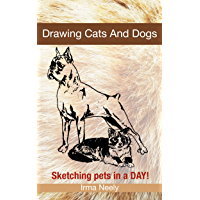 Drawing Cats And Dogs: Sketching pets in a DAY! (English Edition)
