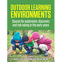 Outdoor Learning Environments: Spaces for exploration, discovery and risk-taking in the early years