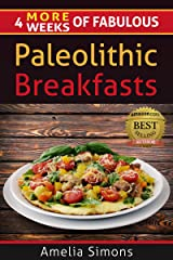 4 MORE Weeks of Fabulous Paleolithic Breakfasts (4 Weeks of Fabulous Paleo Recipes Book 5) Kindle Edition