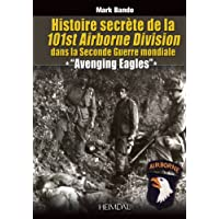 Histoire Secrete De La 101st Airborne Division: Avenging Eagles: Dans la Seconde Guerre mondiale