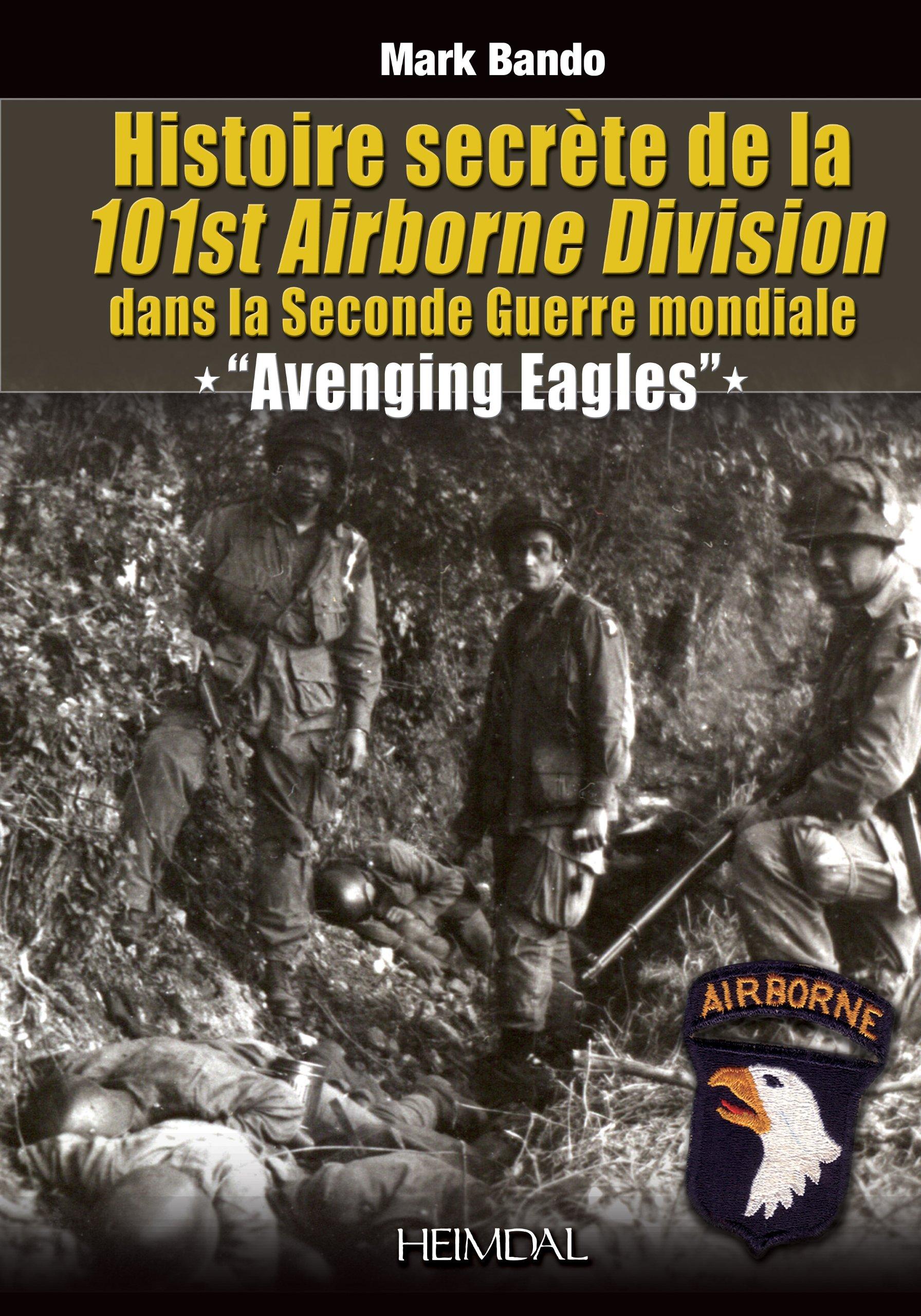 """Read Online Histoire Secrète de la 101st Airborne Division: """"Avenging Eagles"""" (French Edition) ebook"""