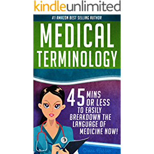Medical Terminology: 45 Mins or Less to EASILY Breakdown the Language of Medicine NOW! (Nursing School, Pre Med…
