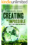 Creating the Impossible: What It Takes to Bring Your Vision to Life