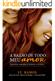 A Razão de Todo Meu Amor (Trilogia Amores Eternos Livro 1)