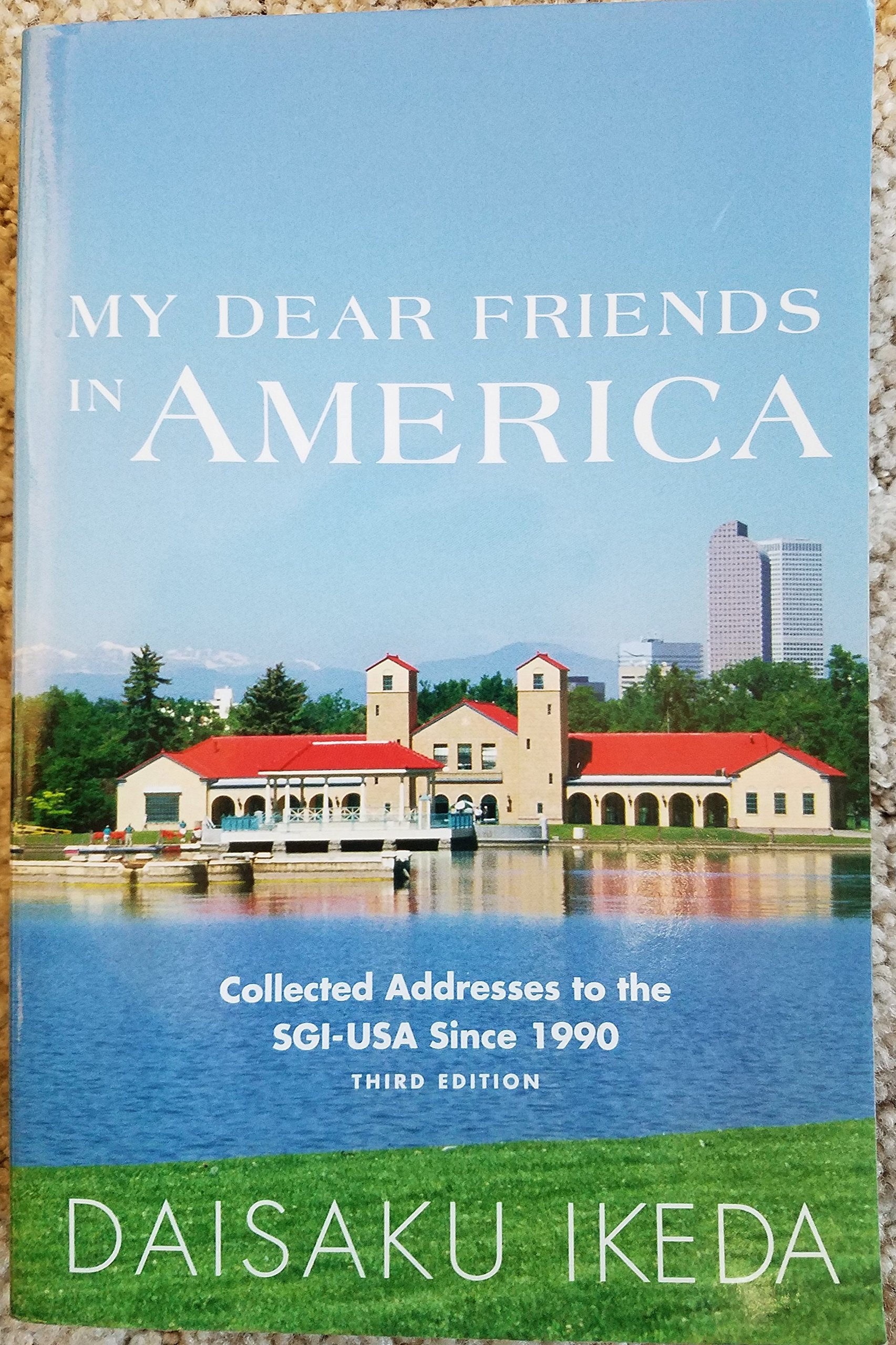 Read Online My Dear Friends in America: Collected Addresses to the SGI-USA Since 1990 (Third Edition) pdf epub