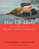 How Life Moves: Explorations in Meaning and Body Awareness