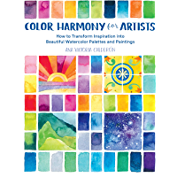 Color Harmony for Artists:How to Transform Inspiration into Beautiful Watercolor Palettes and Paintings (English Edition)