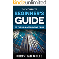 The Complete Beginner's Guide To The Big 4 Accounting Firms: Learn Everything You Need To Know About Deloitte, PwC, EY…