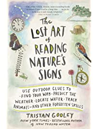 The Lost Art of Reading Nature's Signs: Use Outdoor Clues to Find Your Way, Predict the Weather, Locate Water, Track...
