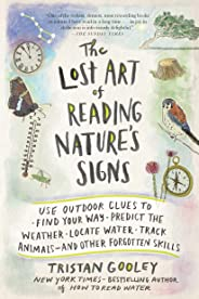 The Lost Art of Reading Nature's Signs: Use Outdoor Clues to Find Your Way, Predict the Weather, Locate Water, Track Animals―