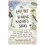 The Lost Art of Reading Nature's Signs: Use Outdoor Clues to Find Your Way, Predict the Weather, Locate Water, Track Animals—