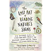 The Lost Art of Reading Nature's Signs: Use Outdoor Clues to Find Your Way, Predict...