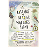 The Lost Art of Reading Nature's Signs: Use Outdoor Clues to Find Your Way, Predict the Weather, Locate Water, Track…