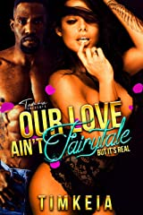 Our Love Ain't Fairytale, But It's Real Kindle Edition