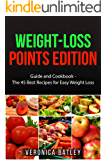 Weight-Loss Points Edition: Guide and Cookbook: The 45 Best Recipes for Easy Weight Loss