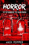 HORROR: 17 Short Horror Stories to Die for. THUD. SILENCE. DRAGGGG!