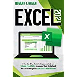 Excel 2021: A Step-By-Step Guide for Beginners to Learn Valuable Excel Skills, Improving Their Skillset and Work-Efficiency w