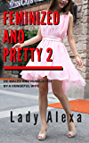 Feminized and Pretty 2: De-maled and humiliated by a vengeful wife (Femdom and transgender) (English Edition)